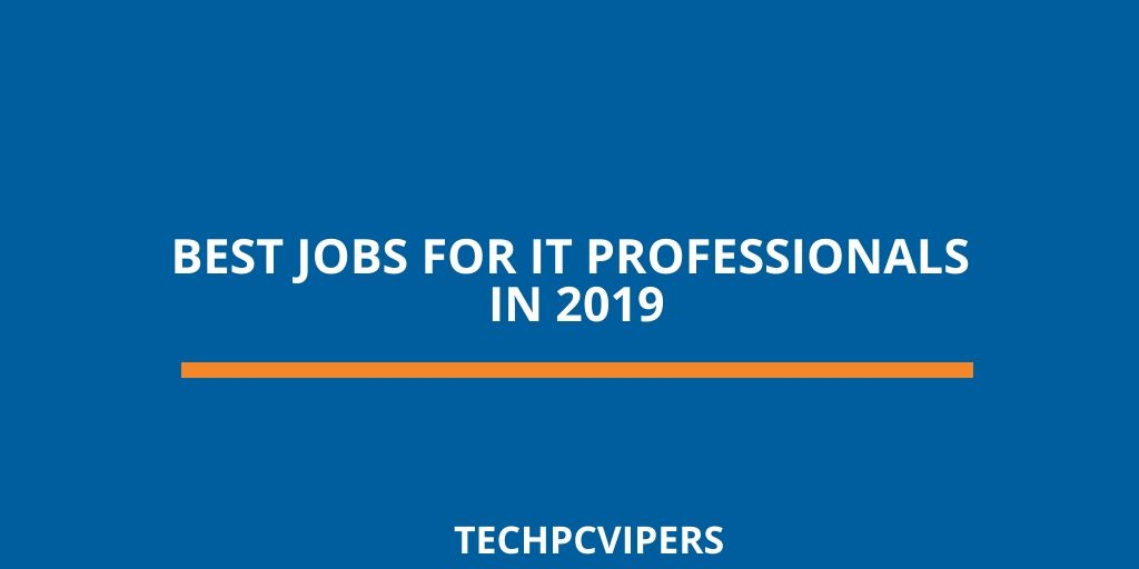 Best IT Jobs for Professionals in 2019