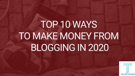 Best Blogs 2020.Top 10 Ways To Make Money From Blogging In 2020 For Beginners