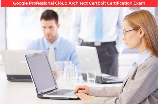 Google Professional Cloud Architect Certbolt Certification Exam